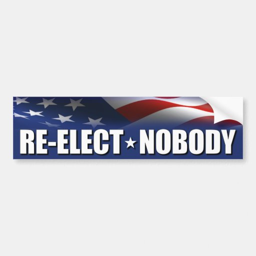 Re-Elect Nobody - Anti Democrat / Republican Bumper Sticker