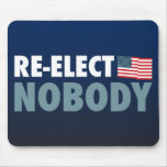 Re-Elect Nobody Mouse Pad