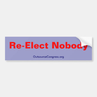 Re-Elect Nobody, OutsourceCongress.org Bumper Sticker