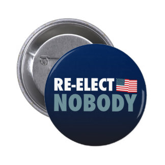 Re-Elect Nobody Pinback Button