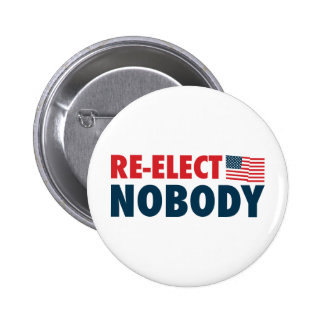 Re-Elect Nobody Pinback Buttons