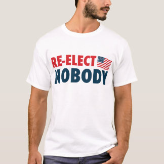 Re-Elect Nobody T-Shirt