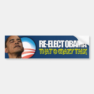 Re-Elect Obama - Crazy Talk Bumper Sticker