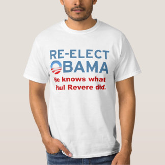 Re-elect Obama. He knows what Paul Revere did. T-Shirt