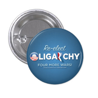 Re-elect Oligarchy 2012 Button