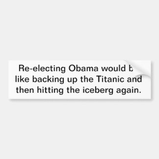 Re-electing Obama would be like Car Bumper Sticker