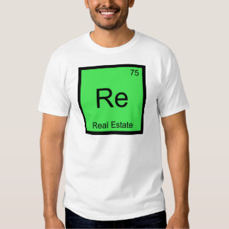 Re - Real Estate Chemistry Element Symbol Funny T T Shirt