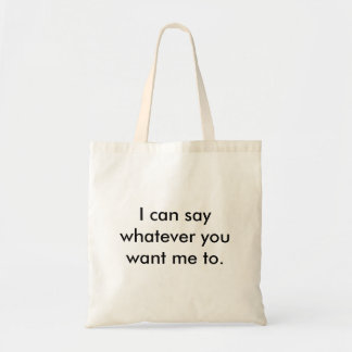 re-usable bag.'I can say whatever you want me to.' Budget Tote Bag