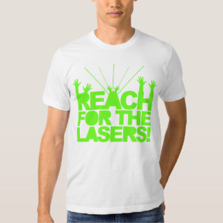Reach For The Lasers Shirt