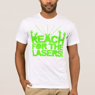 Reach For The Lasers T-Shirt