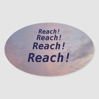 Reach! Reach! Reach! Oval Sticker