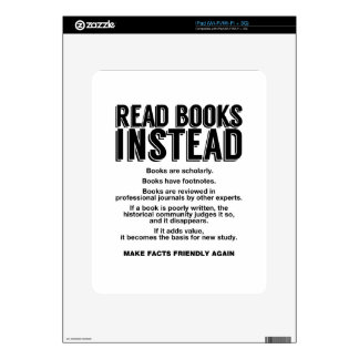 Read Books Instead, Make Facts Friendly Again iPad Skin