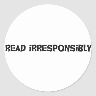 Read Irresponsibly Classic Round Sticker