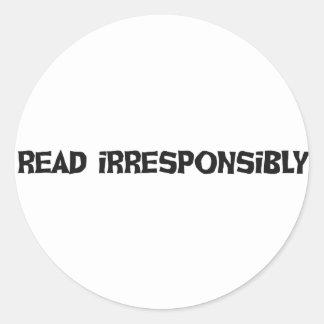 Read Irresponsibly Classic Round Sticker