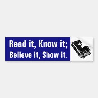 Read, Know, Believe, Show. Bumper Sticker