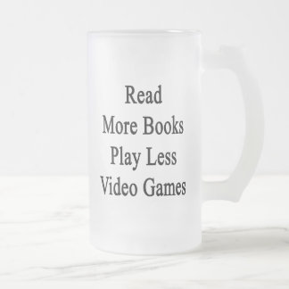 Read More Books Play Less Video Games 16 Oz Frosted Glass Beer Mug