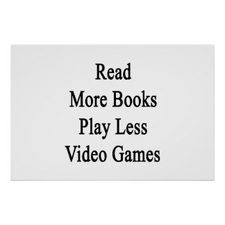 Read More Books Play Less Video Games Poster