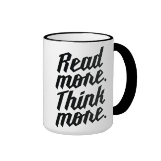 Read More Think More Coffee Mugs
