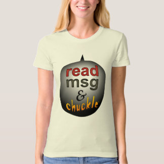 read msg & chuckle T-Shirt