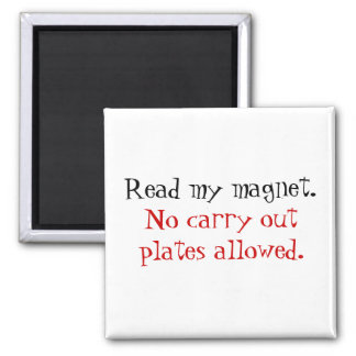 Read my magnet. , No carry out plates allowed.