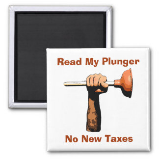 Read My Plunger, No New Taxes Refrigerator Magnet