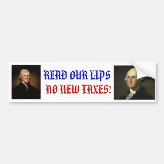 READ OUR LIPS - NO NEW TAXES! BUMPER STICKER