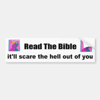 Read the bible it will scare the hell out of you bumper sticker