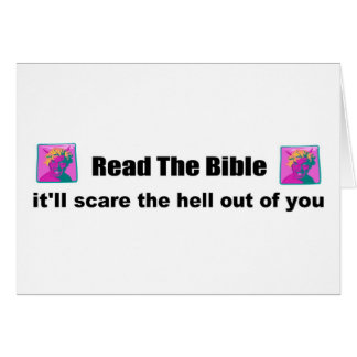 Read the bible it will scare the hell out of you card
