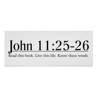 Read the Bible John 11:25-26 Posters