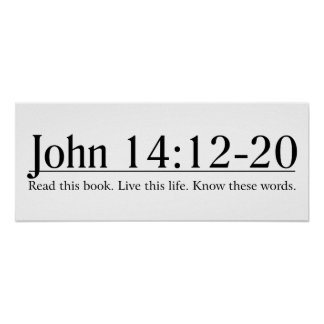 Read the Bible John 14:12-20 Posters