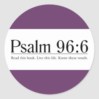 Read the Bible Psalm 96:6 Round Stickers
