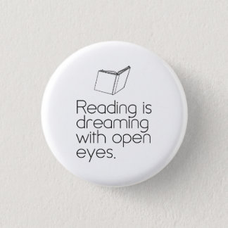 Reading is Dreaming with Open Eyes Pinback Button