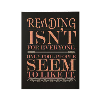 Reading Isnt for Everyone Only Cool People Wood Poster