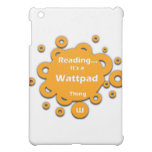 Reading...It's a Wattpad Thing Cover For The iPad Mini
