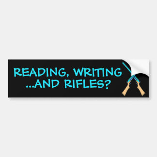 Reading, Writing...and Rifles? Bumper Sticker