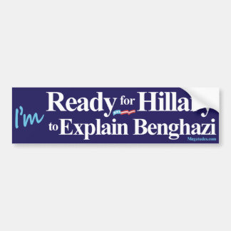 Ready for Hillary to Explain Benghazi Car Bumper Sticker