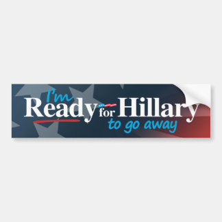 Ready for Hillary to go away - white -.png Bumper Sticker