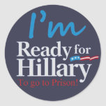 Ready For Hillary .... To go to Prison Classic Round Sticker