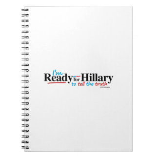 Ready for Hillary to tell the truth Spiral Notebook