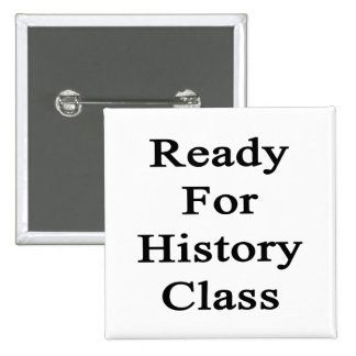 Ready For History Class Pinback Button