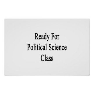 Ready For Political Science Class Poster