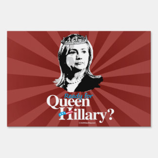 Ready for Queen Hillary -- Anti Hillary png white  Lawn Sign