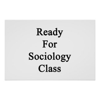 Ready For Sociology Class Posters