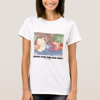 Ready For The Big One? (Plate Tectonics) T-Shirt