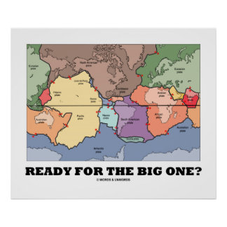 Ready For The Big One? (Plate Tectonics World Map) Poster