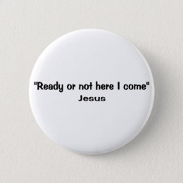 Ready or not here Jesus comes Button
