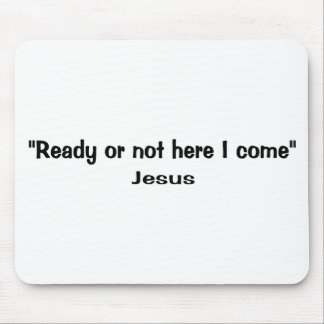 Ready or not here Jesus comes Mousepads