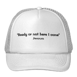 Ready or not here Jesus comes Trucker Hat