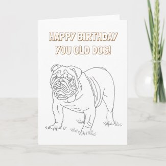Ready to Color Happy Birthday You Old Dog Card