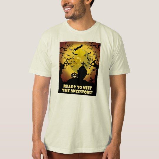 Ready To Meet The Ancestors? T-Shirt